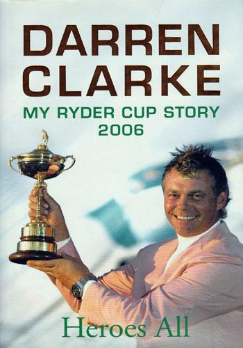Darren Clarke 2006 My Ryder Cup Story golf book Heroes All