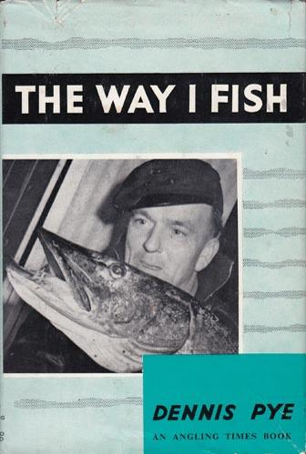 Dennis-Pye-author-the-way-I-fish-angling-times-book-first-edition-1964-hardback-pike-fishing-memorabilia-kingfisher