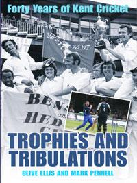 Forty Years of Kent Cricket memorabilia signed book Trophies and Tribulations Mark Pennell Clive Ellis