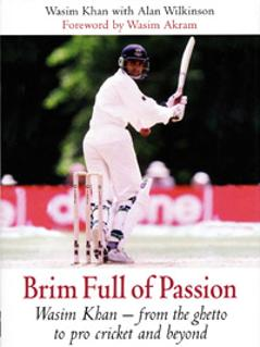 Brim Full of Passion From the ghetto to pro cricket and beyond by WASIM KHAN Autobiography Signed Dedicated  First Edition